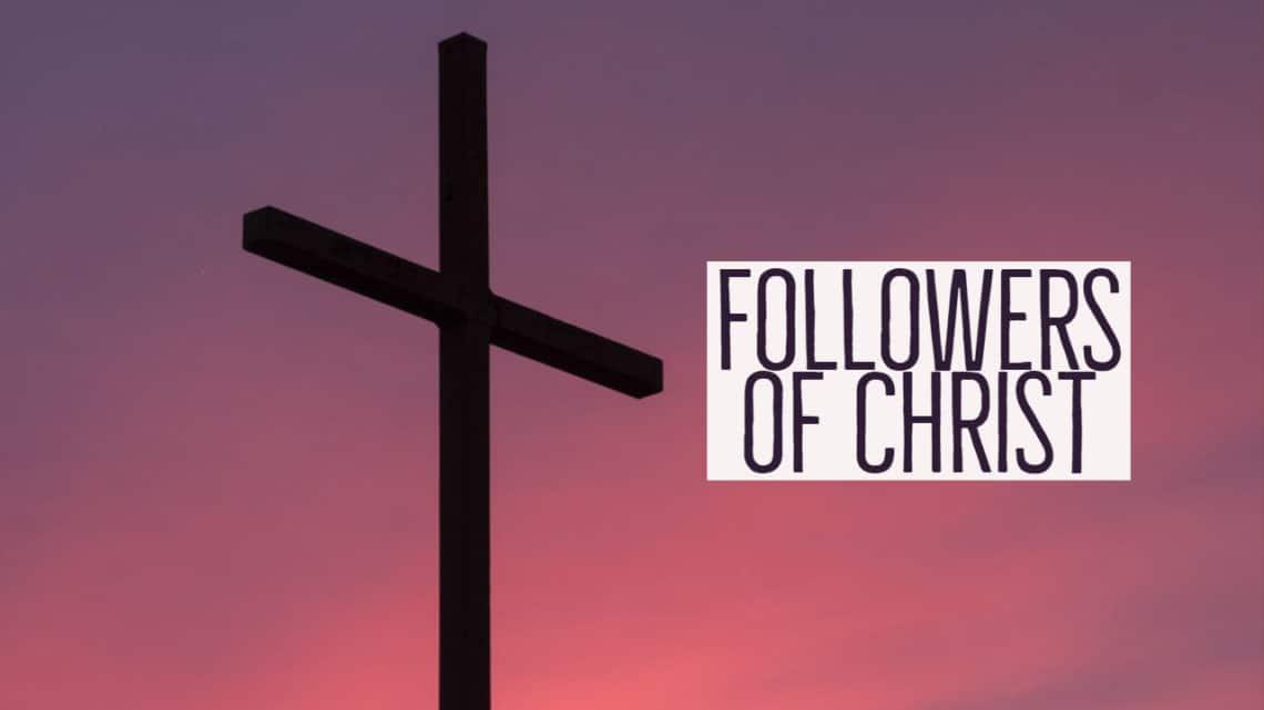 Followers of Christ Part 3