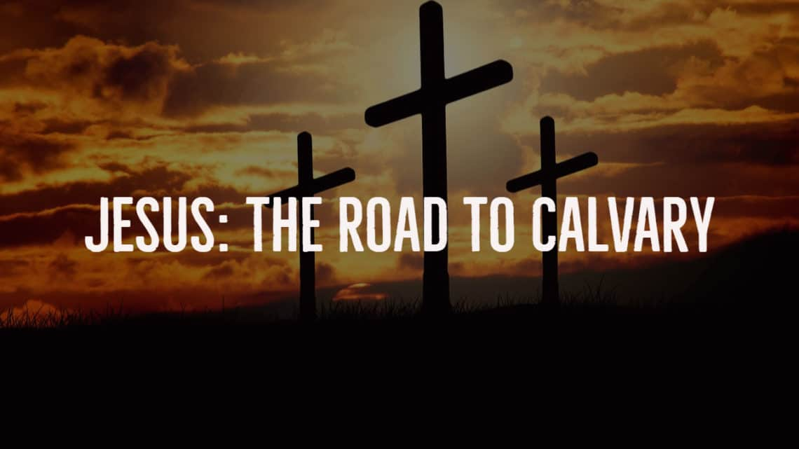 Jesus: The Road To Calvary