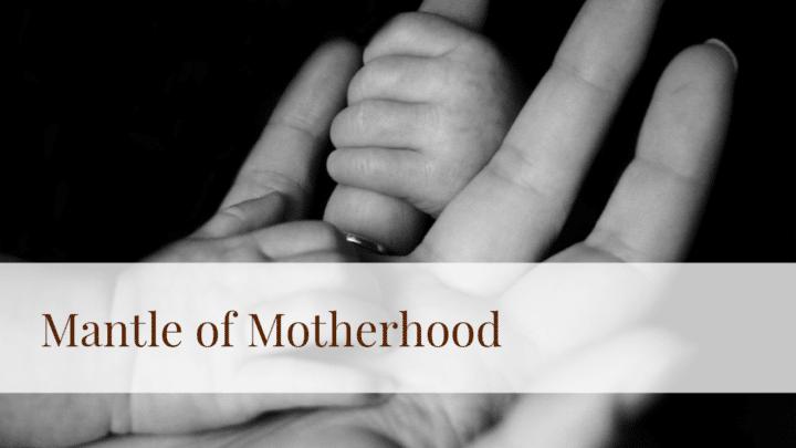 Mantle of Motherhood