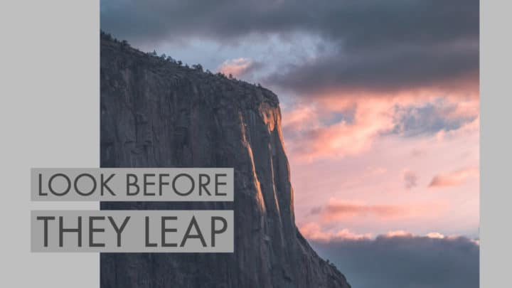 Look Before They Leap
