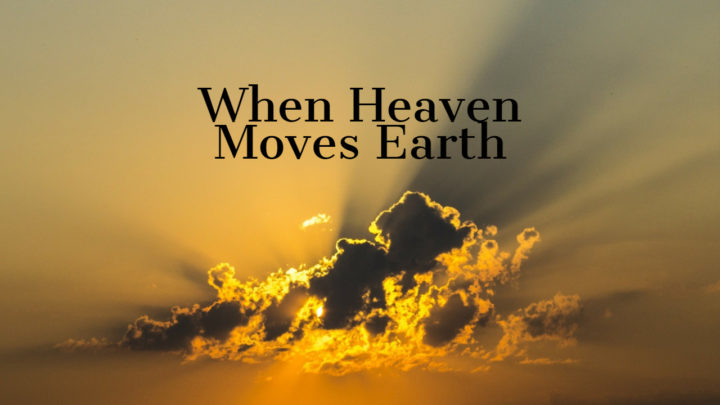 When Heaven Moves Earth