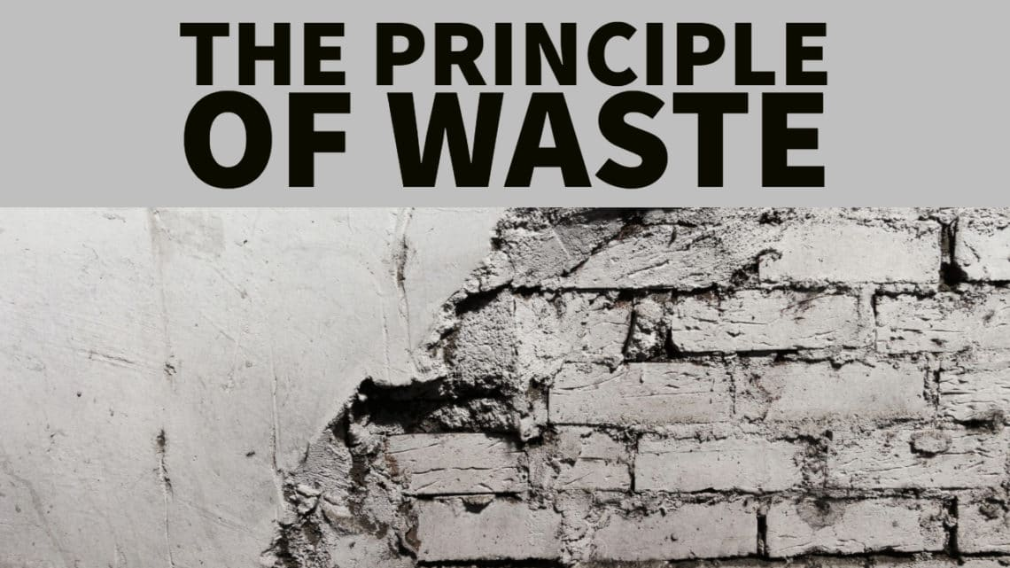 The Principle of Waste