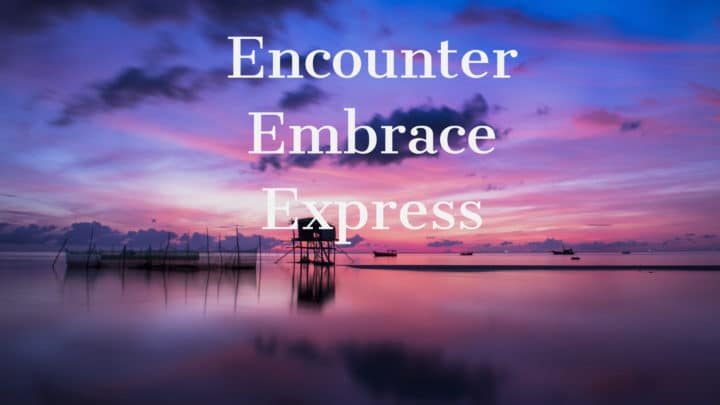 Encounter, Embrace, Express