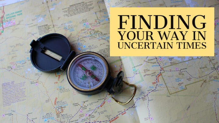Finding Your Way In Uncertain Times